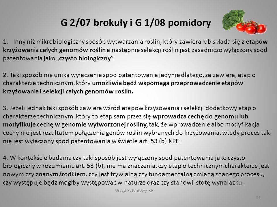 """Urząd Patentowy RP 31 G 2/07 brokuły i G 1/08 pomidory 1.Inny niż mikrobiologiczny sposób wytwarzania roślin, który zawiera lub składa się z etapów krzyżowania całych genomów roślin a następnie selekcji roślin jest zasadniczo wyłączony spod patentowania jako """"czysto biologiczny ."""