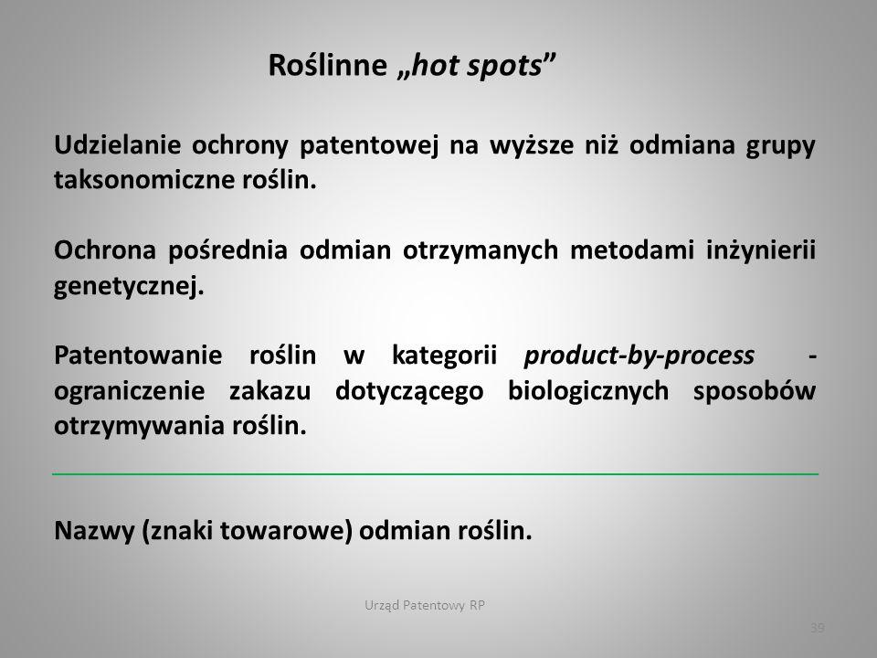 """Urząd Patentowy RP 39 Roślinne """"hot spots Udzielanie ochrony patentowej na wyższe niż odmiana grupy taksonomiczne roślin."""