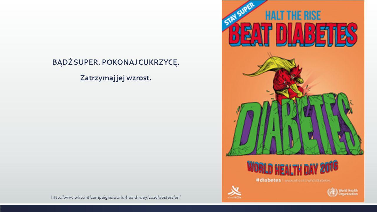 BĄDŹ SUPER. POKONAJ CUKRZYCĘ. Zatrzymaj jej wzrost. http://www.who.int/campaigns/world-health-day/2016/posters/en/