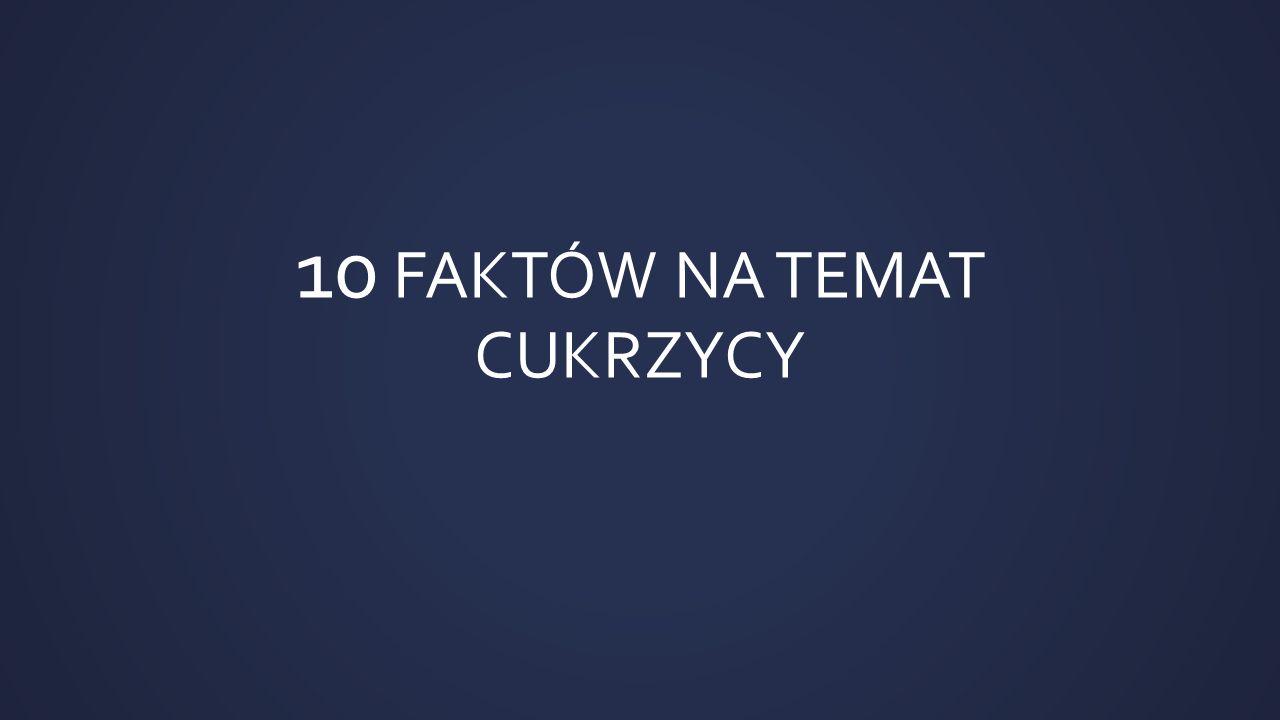 10 FAKTÓW NA TEMAT CUKRZYCY