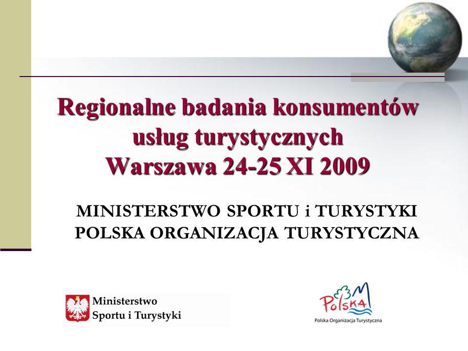 Regionalne badania konsumentów usług turystycznych Warszawa 24-25 XI 2009 MINISTERSTWO SPORTU i TURYSTYKI POLSKA ORGANIZACJA TURYSTYCZNA