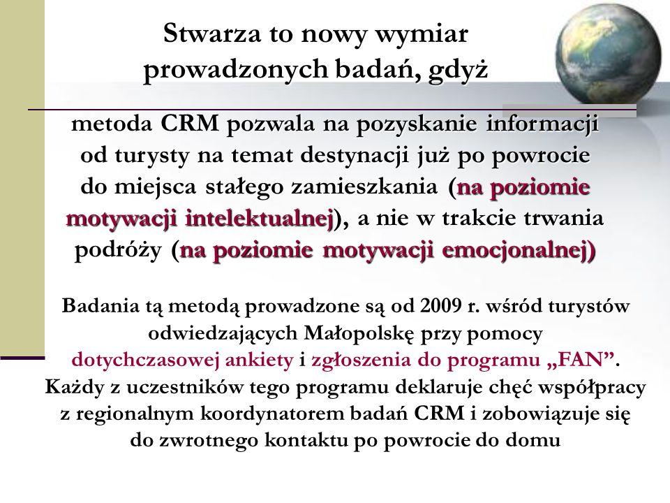 metoda CRM pozwala na pozyskanie informacji od turysty na temat destynacji już po powrocie do miejsca stałego zamieszkania (na poziomie motywacji intelektualnej), a nie w trakcie trwania podróży (na poziomie motywacji emocjonalnej) Stwarza to nowy wymiar prowadzonych badań, gdyż Badania tą metodą prowadzone są od 2009 r.