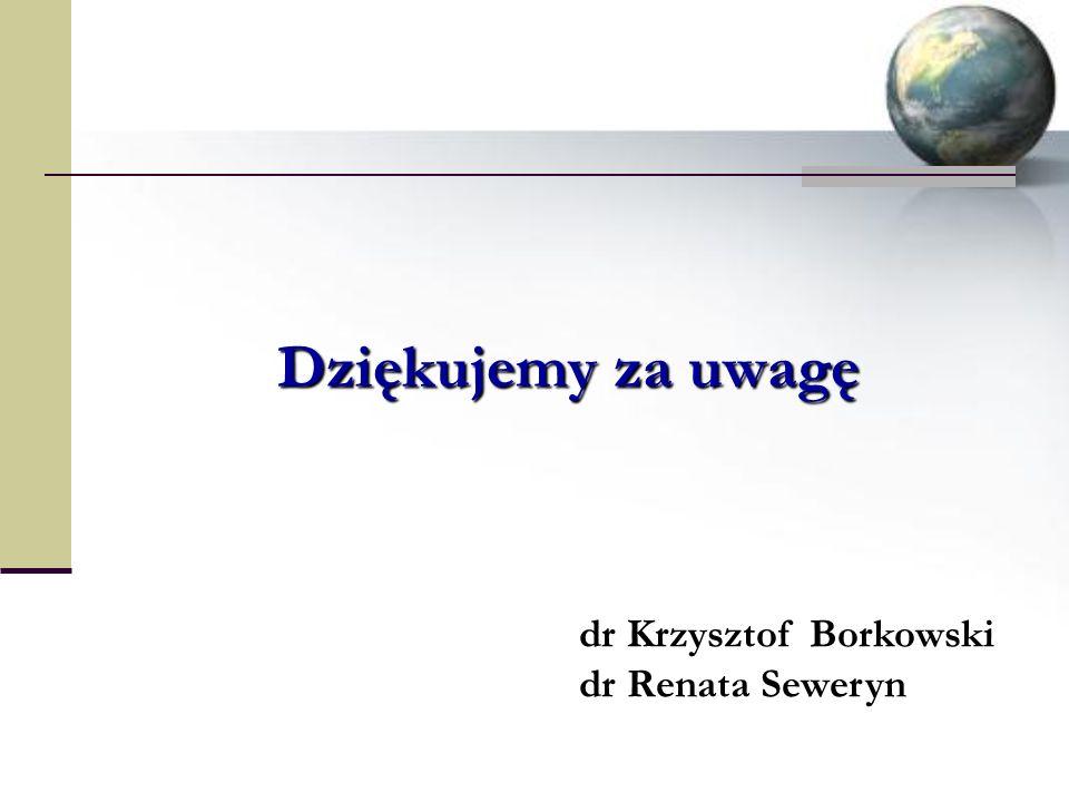 Dziękujemy za uwagę dr Krzysztof Borkowski dr Renata Seweryn