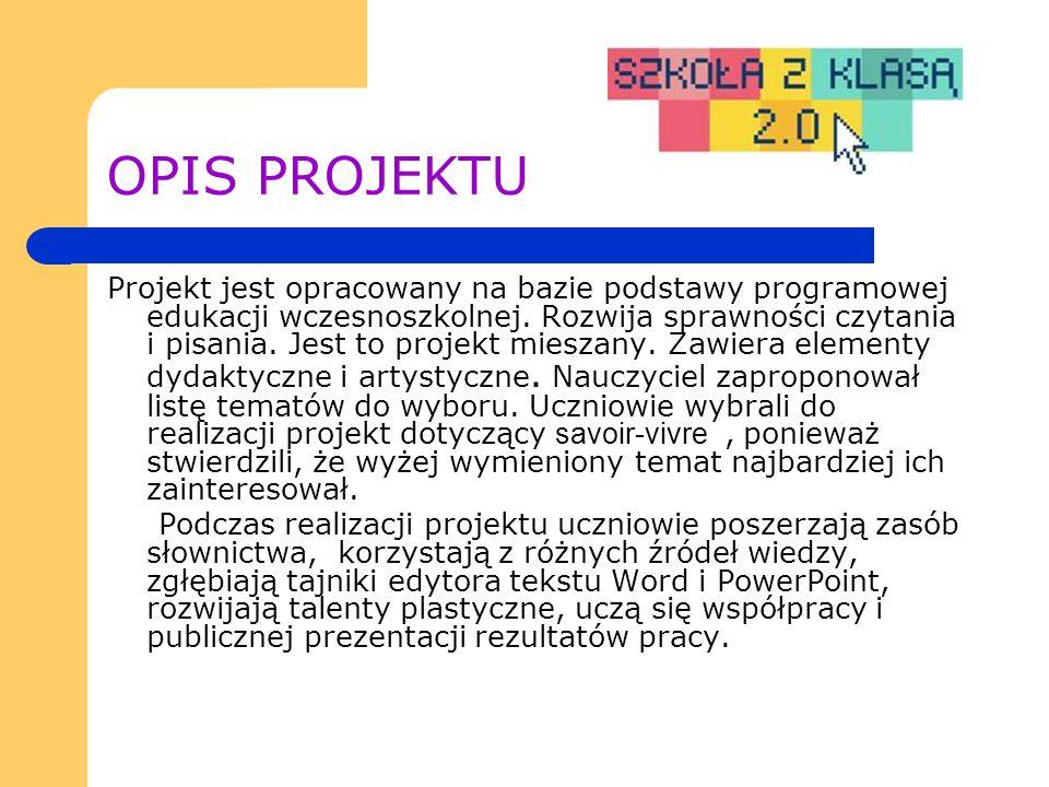 OPIS PROJEKTU Projekt jest opracowany na bazie podstawy programowej edukacji wczesnoszkolnej.