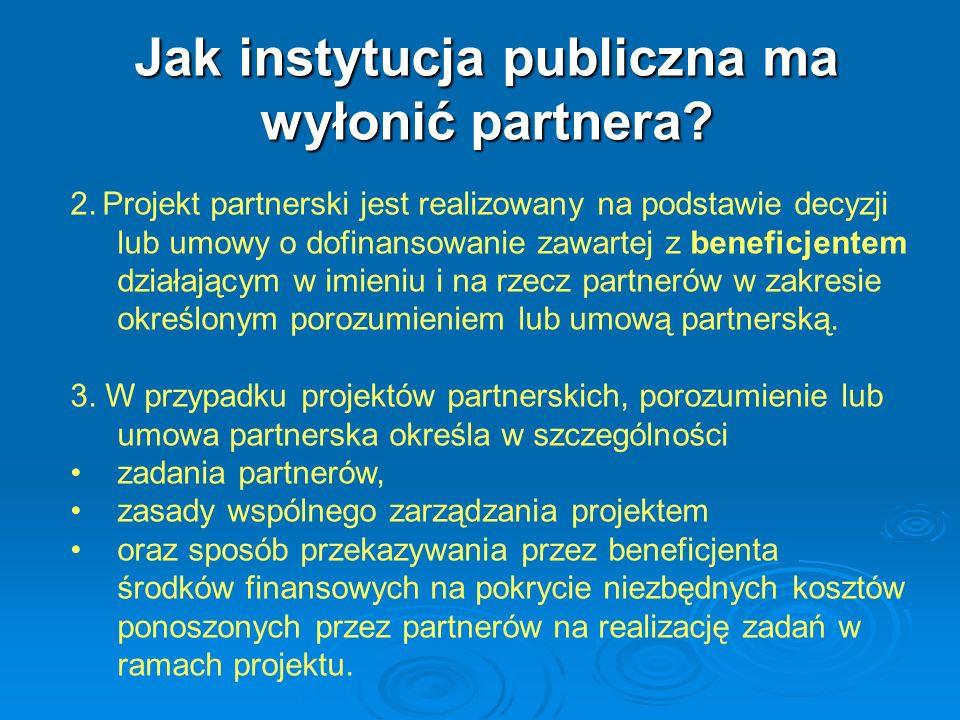 2. Projekt partnerski jest realizowany na podstawie decyzji lub umowy o dofinansowanie zawartej z beneficjentem działającym w imieniu i na rzecz partn