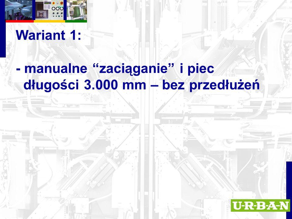 Wariant 1: - manualne zaciąganie i piec długości 3.000 mm – bez przedłużeń