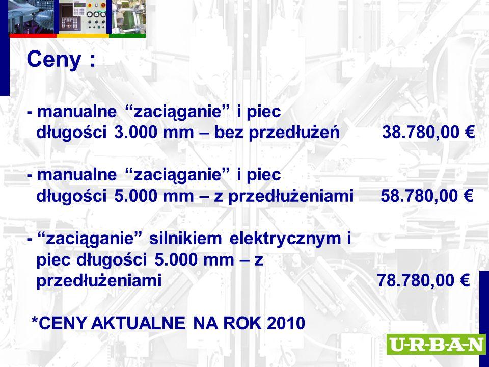 Ceny : - manualne zaciąganie i piec długości 3.000 mm – bez przedłużeń 38.780,00 € - manualne zaciąganie i piec długości 5.000 mm – z przedłużeniami 58.780,00 € - zaciąganie silnikiem elektrycznym i piec długości 5.000 mm – z przedłużeniami 78.780,00 € *CENY AKTUALNE NA ROK 2010