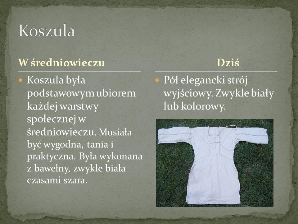 W średniowieczu Koszula była podstawowym ubiorem każdej warstwy społecznej w średniowieczu. Musiała być wygodna, tania i praktyczna. Była wykonana z b