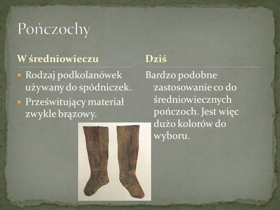 W średniowieczu Rodzaj podkolanówek używany do spódniczek. Prześwitujący materiał zwykle brązowy. Bardzo podobne zastosowanie co do średniowiecznych p