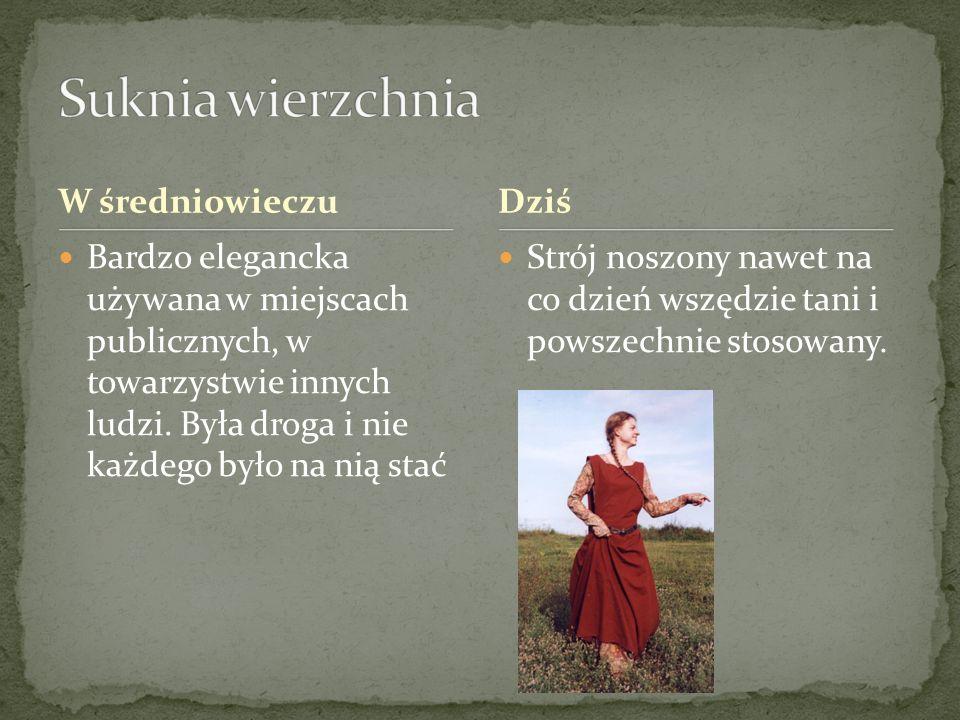 W średniowieczu Bardzo elegancka używana w miejscach publicznych, w towarzystwie innych ludzi. Była droga i nie każdego było na nią stać Strój noszony