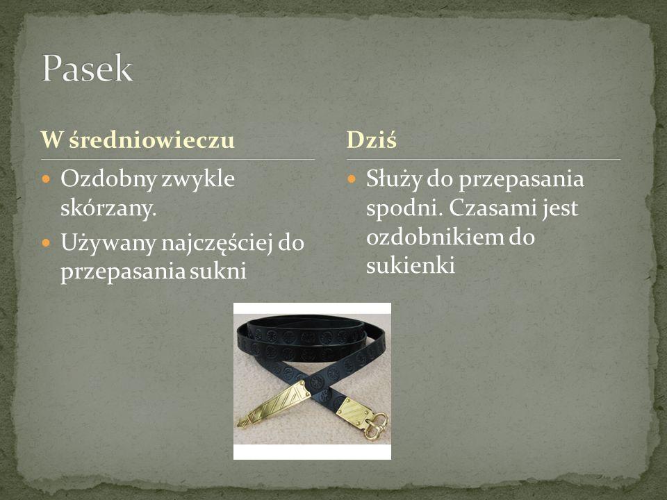 W średniowieczu Ozdobny zwykle skórzany. Używany najczęściej do przepasania sukni Służy do przepasania spodni. Czasami jest ozdobnikiem do sukienki Dz