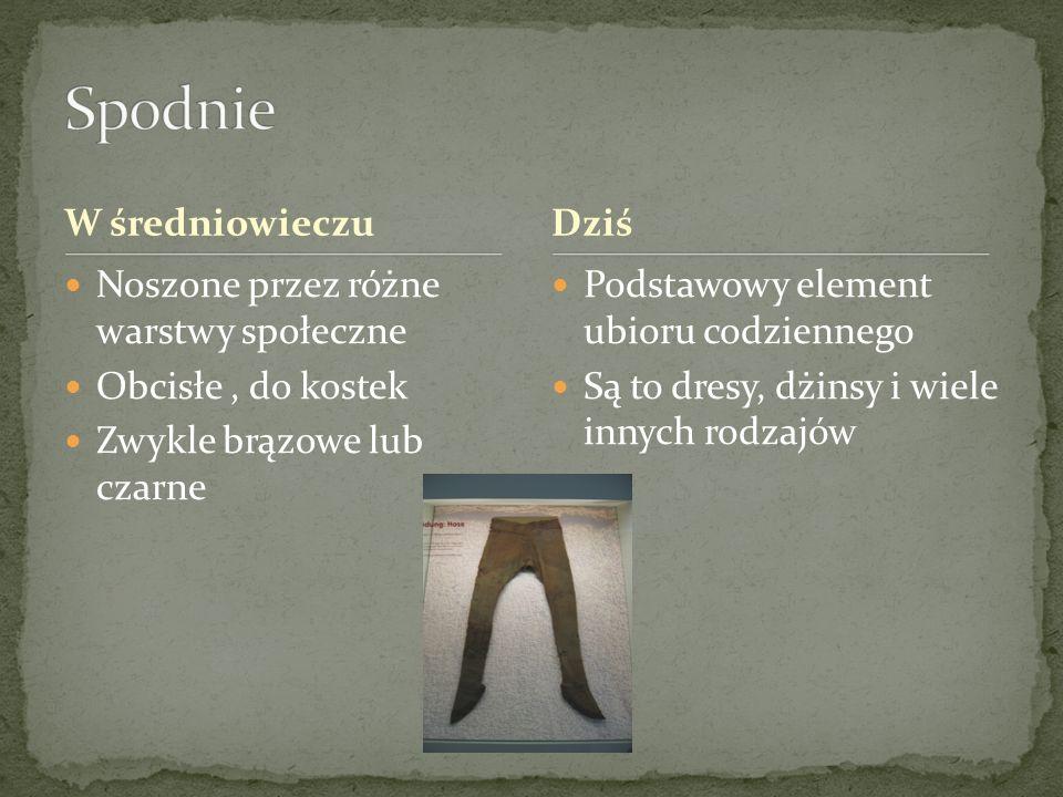 W średniowieczu Noszone przez różne warstwy społeczne Obcisłe, do kostek Zwykle brązowe lub czarne Podstawowy element ubioru codziennego Są to dresy,