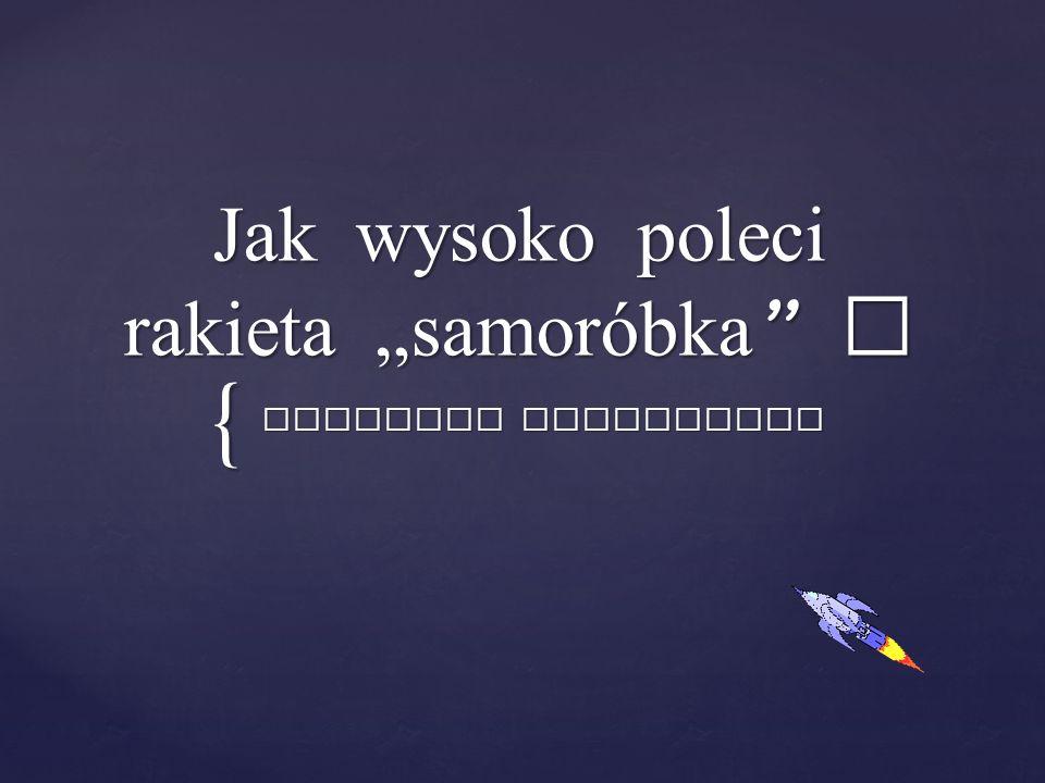 """{ Jak wysoko poleci rakieta """"samoróbka Akademia Uczniowska"""