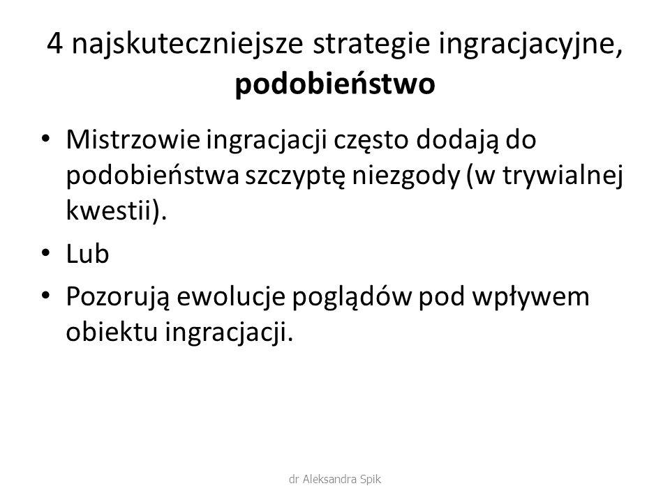 4 najskuteczniejsze strategie ingracjacyjne, podobieństwo Mistrzowie ingracjacji często dodają do podobieństwa szczyptę niezgody (w trywialnej kwestii).