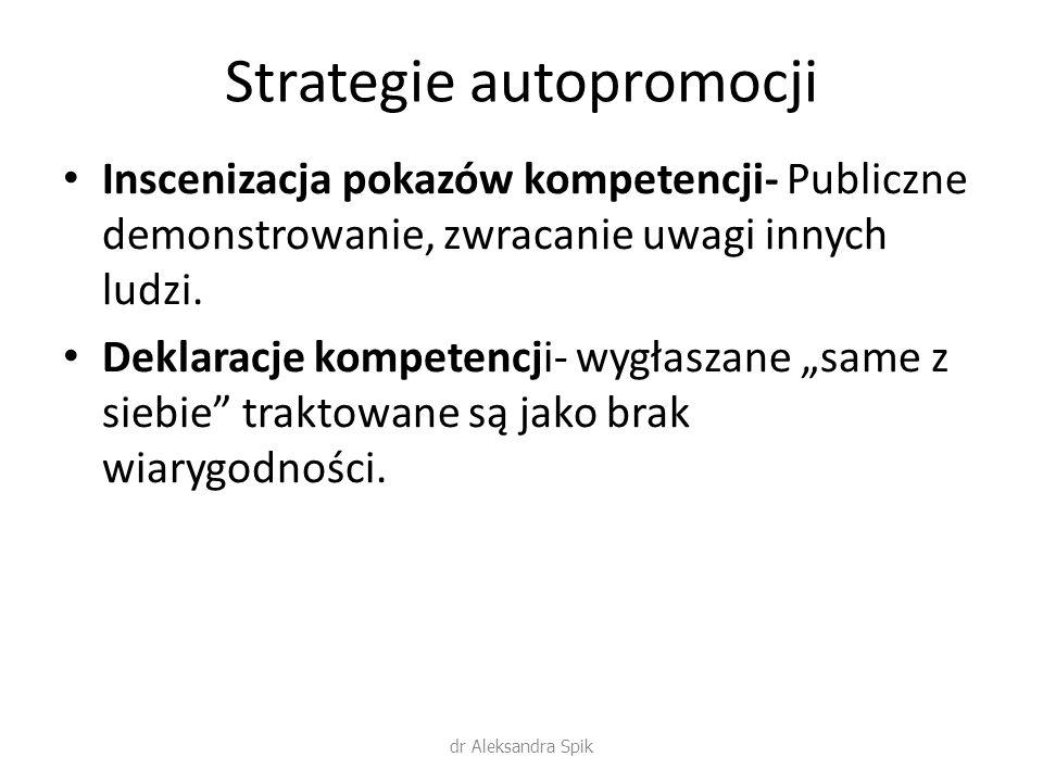 """Strategie autopromocji Inscenizacja pokazów kompetencji- Publiczne demonstrowanie, zwracanie uwagi innych ludzi. Deklaracje kompetencji- wygłaszane """"s"""