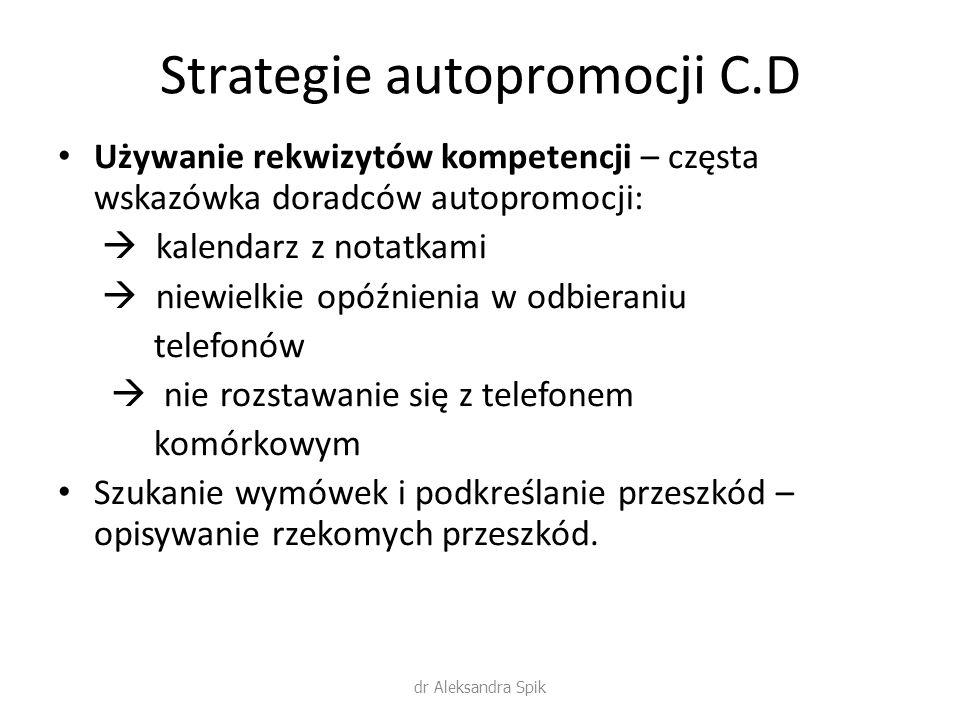 Strategie autopromocji C.D Używanie rekwizytów kompetencji – częsta wskazówka doradców autopromocji:  kalendarz z notatkami  niewielkie opóźnienia w
