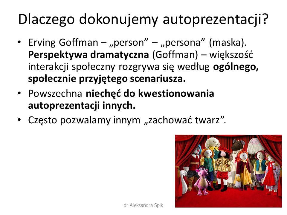 """Dlaczego dokonujemy autoprezentacji? Erving Goffman – """"person"""" – """"persona"""" (maska). Perspektywa dramatyczna (Goffman) – większość interakcji społeczny"""