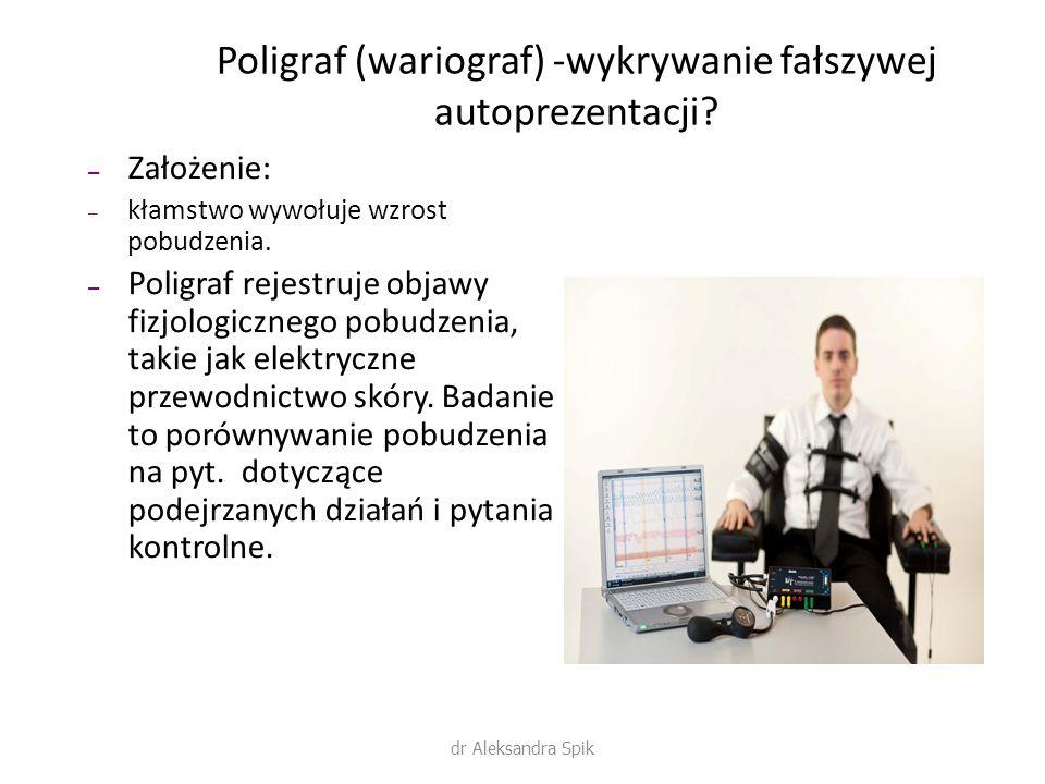 Poligraf (wariograf) -wykrywanie fałszywej autoprezentacji? – Założenie: – kłamstwo wywołuje wzrost pobudzenia. – Poligraf rejestruje objawy fizjologi