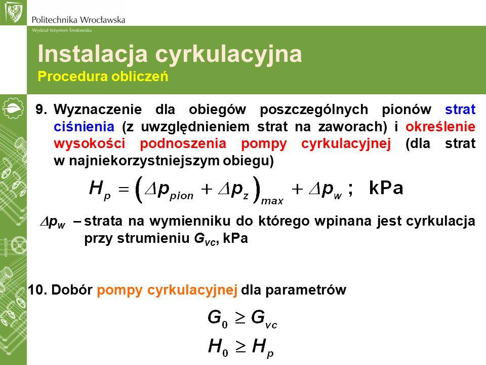 Instalacja cyrkulacyjna Procedura obliczeń 9.Wyznaczenie dla obiegów poszczególnych pionów strat ciśnienia (z uwzględnieniem strat na zaworach) i okre