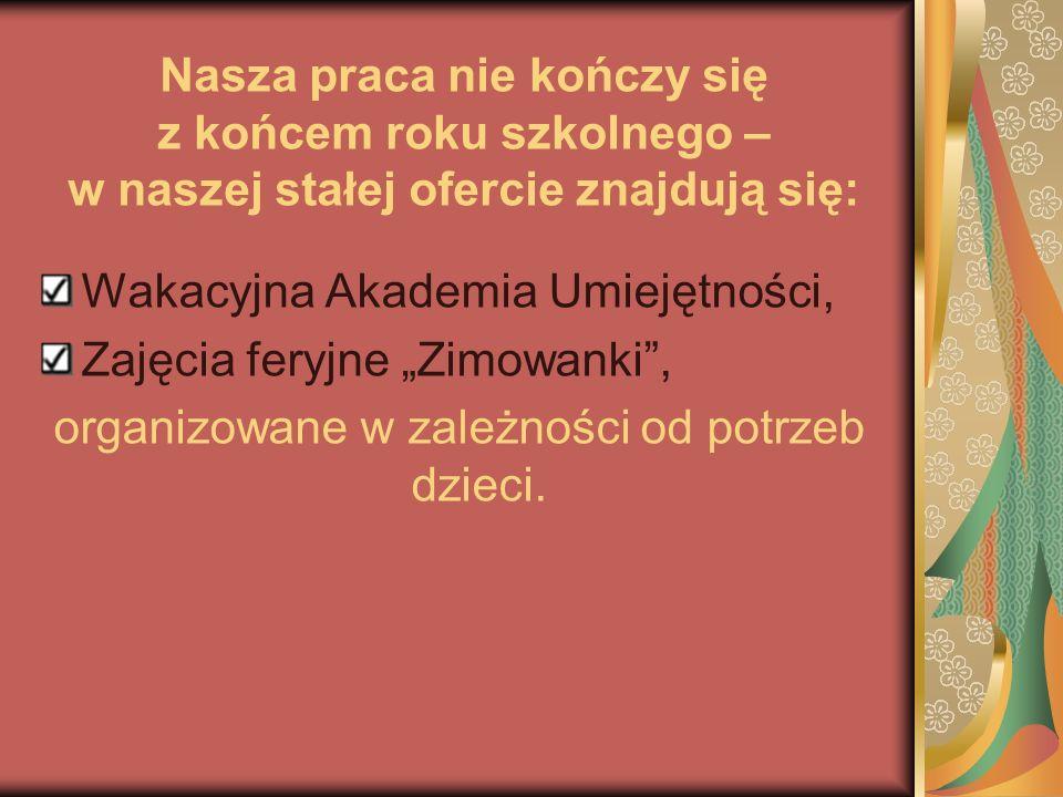 """Nasza praca nie kończy się z końcem roku szkolnego – w naszej stałej ofercie znajdują się: Wakacyjna Akademia Umiejętności, Zajęcia feryjne """"Zimowanki"""