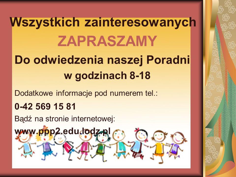 Wszystkich zainteresowanych ZAPRASZAMY Do odwiedzenia naszej Poradni w godzinach 8-18 Dodatkowe informacje pod numerem tel.: 0-42 569 15 81 Bądź na st