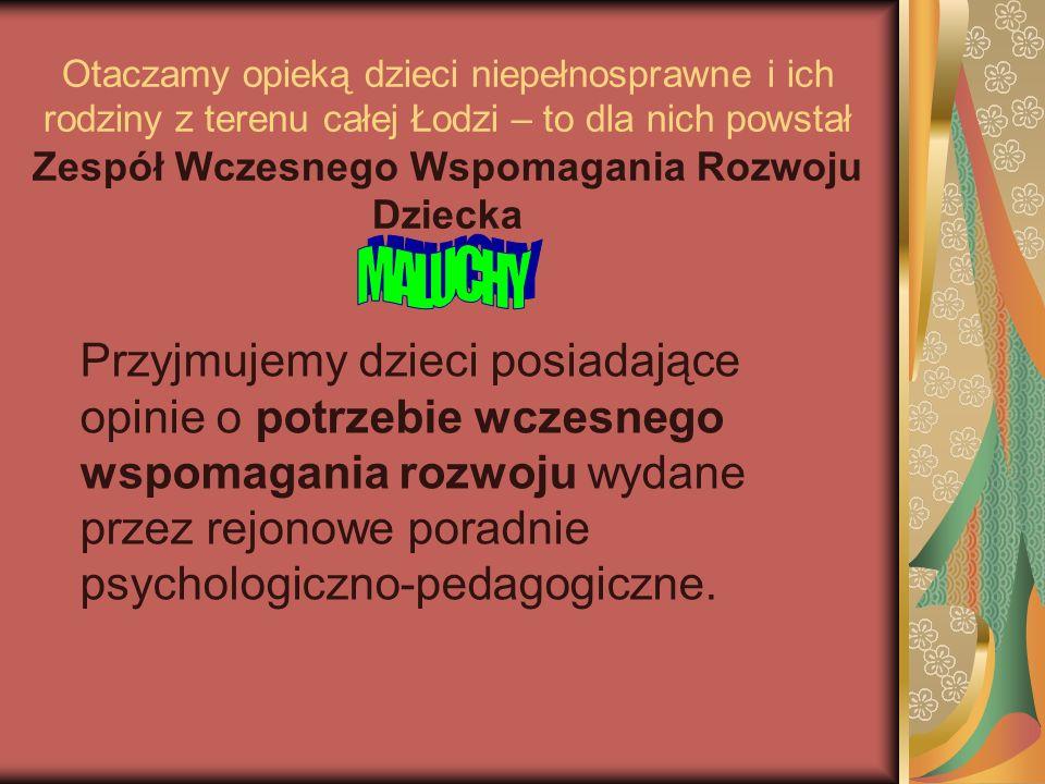 Otaczamy opieką dzieci niepełnosprawne i ich rodziny z terenu całej Łodzi – to dla nich powstał Zespół Wczesnego Wspomagania Rozwoju Dziecka Przyjmuje