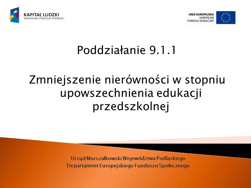 Urząd Marszałkowski Województwa Podlaskiego Departament Europejskiego Funduszu Społecznego Poddziałanie 9.1.1 Zmniejszenie nierówności w stopniu upows