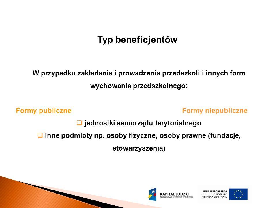 Typ beneficjentów W przypadku zakładania i prowadzenia przedszkoli i innych form wychowania przedszkolnego: Formy publiczneFormy niepubliczne  jednos