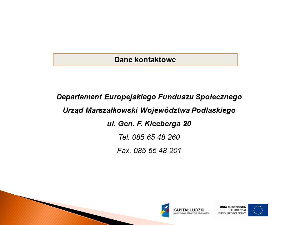Dane kontaktowe Departament Europejskiego Funduszu Społecznego Urząd Marszałkowski Województwa Podlaskiego ul. Gen. F. Kleeberga 20 Tel. 085 65 48 260