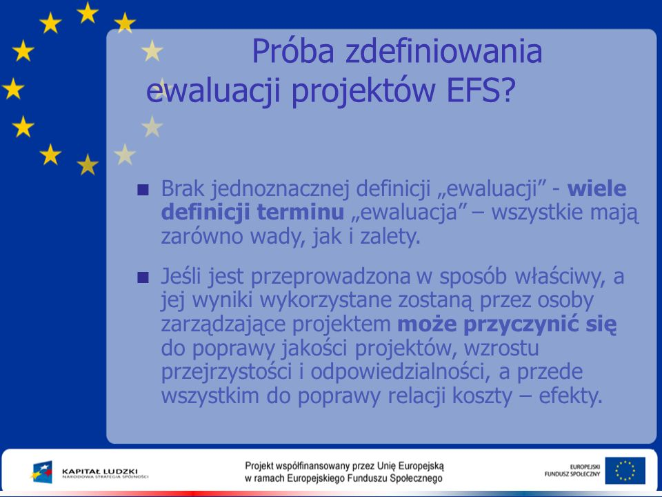 """Próba zdefiniowania ewaluacji projektów EFS?  Brak jednoznacznej definicji """"ewaluacji"""" - wiele definicji terminu """"ewaluacja"""" – wszystkie mają zarówno"""
