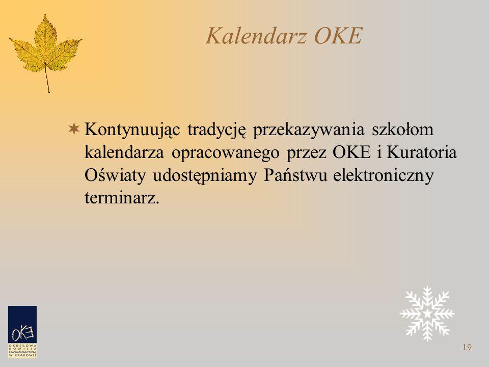 19 Kalendarz OKE  Kontynuując tradycję przekazywania szkołom kalendarza opracowanego przez OKE i Kuratoria Oświaty udostępniamy Państwu elektroniczny terminarz.