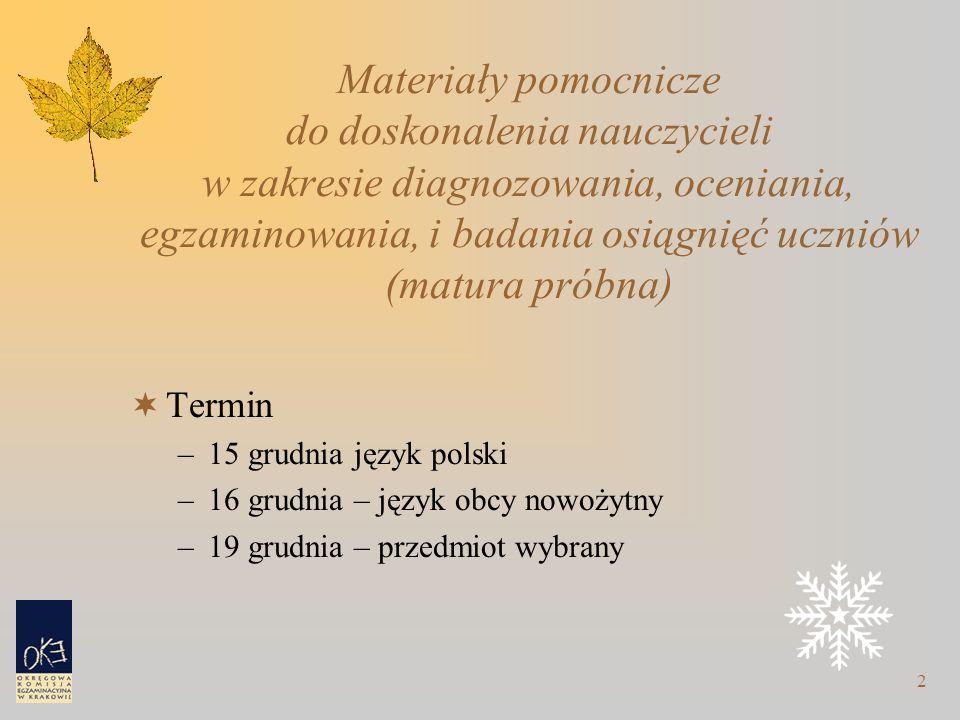 2 Materiały pomocnicze do doskonalenia nauczycieli w zakresie diagnozowania, oceniania, egzaminowania, i badania osiągnięć uczniów (matura próbna)  Termin –15 grudnia język polski –16 grudnia – język obcy nowożytny –19 grudnia – przedmiot wybrany