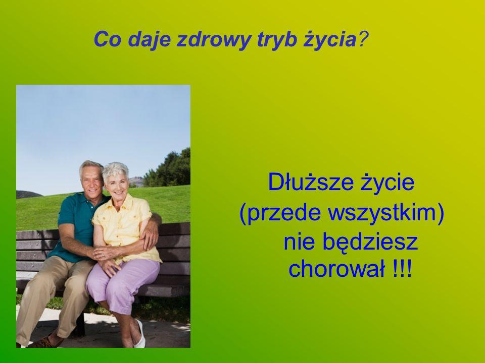 Dłuższe życie (przede wszystkim) nie będziesz chorował !!! Co daje zdrowy tryb życia?