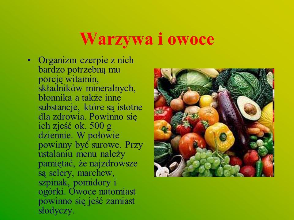 Warzywa i owoce Organizm czerpie z nich bardzo potrzebną mu porcję witamin, składników mineralnych, błonnika a także inne substancje, które są istotne