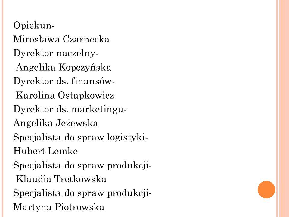 Opiekun- Mirosława Czarnecka Dyrektor naczelny- Angelika Kopczyńska Dyrektor ds.