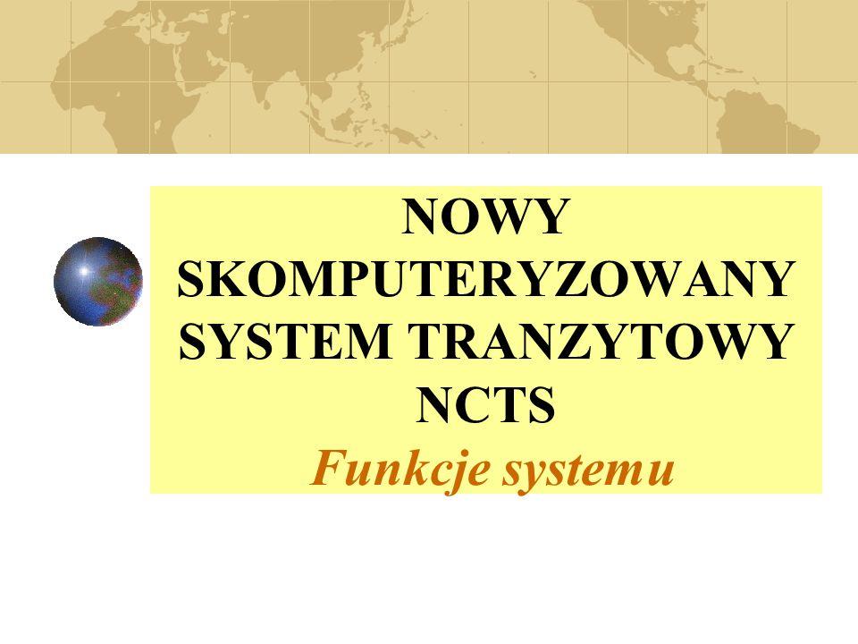 NOWY SKOMPUTERYZOWANY SYSTEM TRANZYTOWY NCTS Funkcje systemu