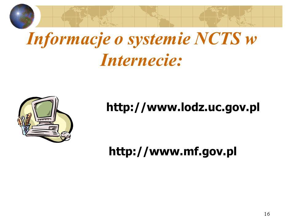 16 Informacje o systemie NCTS w Internecie: http://www.lodz.uc.gov.pl http://www.mf.gov.pl