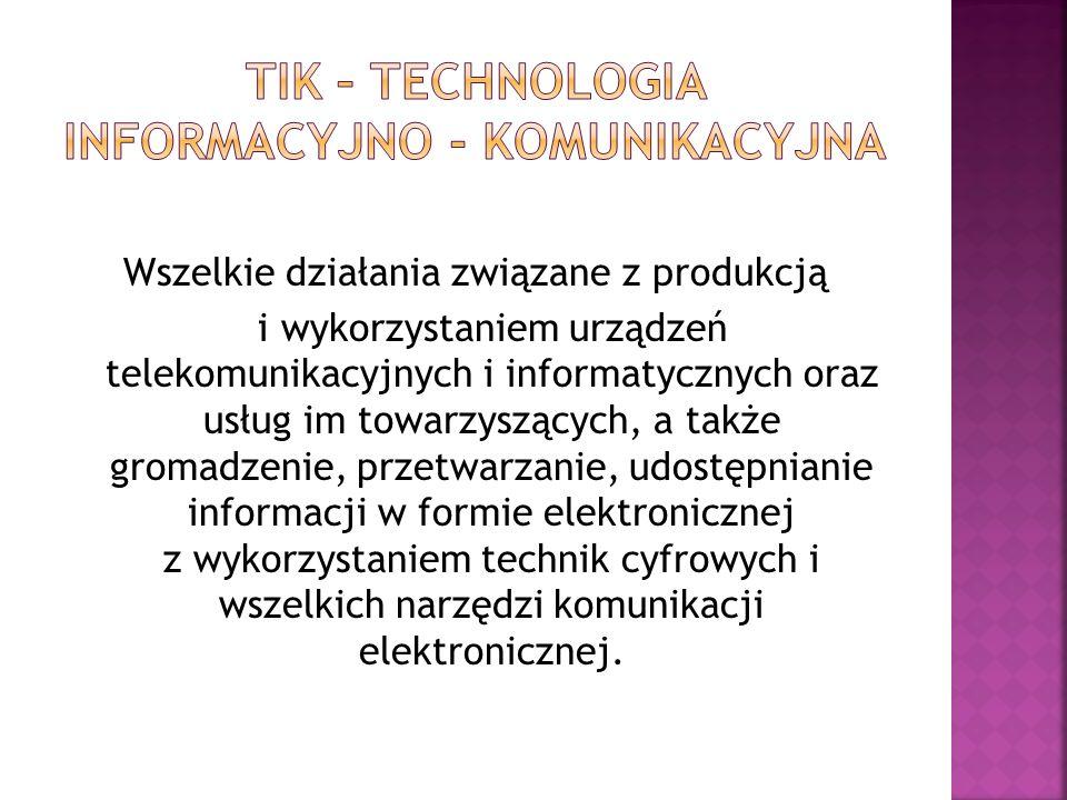 Wszelkie działania związane z produkcją i wykorzystaniem urządzeń telekomunikacyjnych i informatycznych oraz usług im towarzyszących, a także gromadzenie, przetwarzanie, udostępnianie informacji w formie elektronicznej z wykorzystaniem technik cyfrowych i wszelkich narzędzi komunikacji elektronicznej.