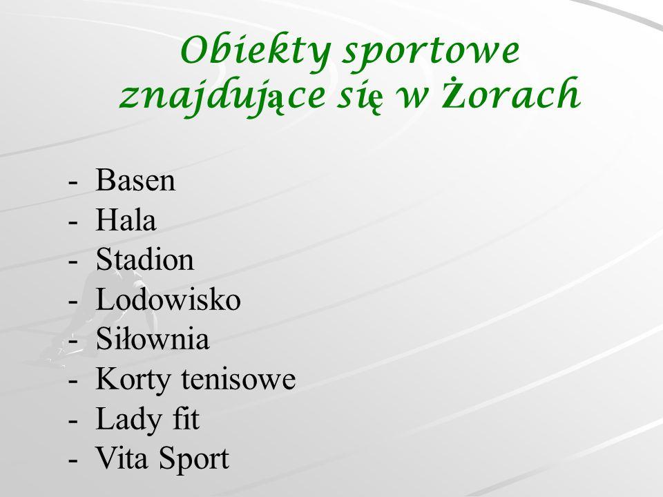Obiekty sportowe znajduj ą ce si ę w Ż orach - Basen - Hala - Stadion - Lodowisko - Siłownia - Korty tenisowe - Lady fit - Vita Sport