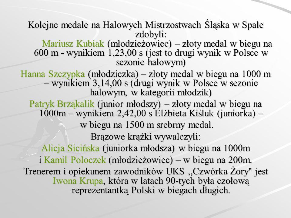Kolejne medale na Halowych Mistrzostwach Śląska w Spale zdobyli: Mariusz Kubiak (młodzieżowiec) – złoty medal w biegu na 600 m - wynikiem 1,23,00 s (j