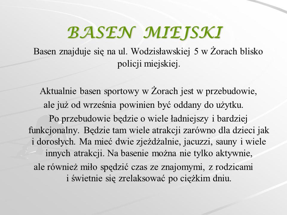 BASEN MIEJSKI Basen znajduje się na ul. Wodzisławskiej 5 w Żorach blisko policji miejskiej. Aktualnie basen sportowy w Żorach jest w przebudowie, ale