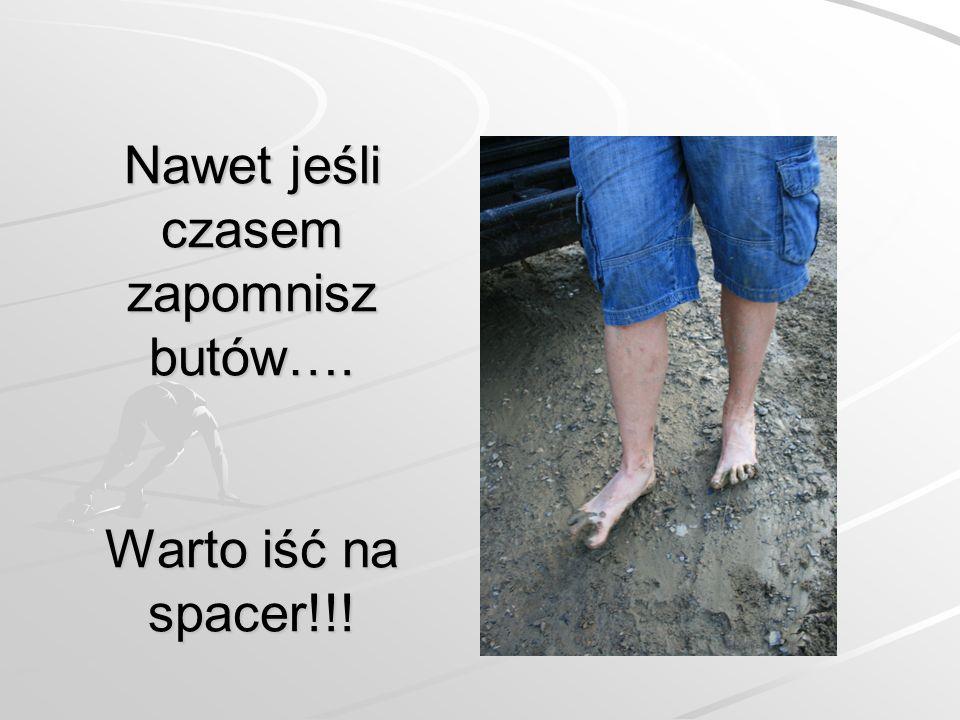 Nawet jeśli czasem zapomnisz butów…. Warto iść na spacer!!!