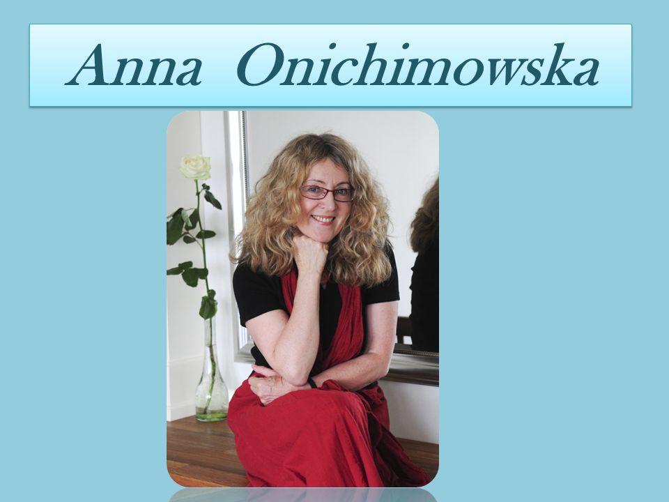 Ż yciorys Poetki Anna Onichimowska urodziła się w Warszawie w styczniowy poniedziałek w drugiej połowie XX w, pod znakiem Wodnika.