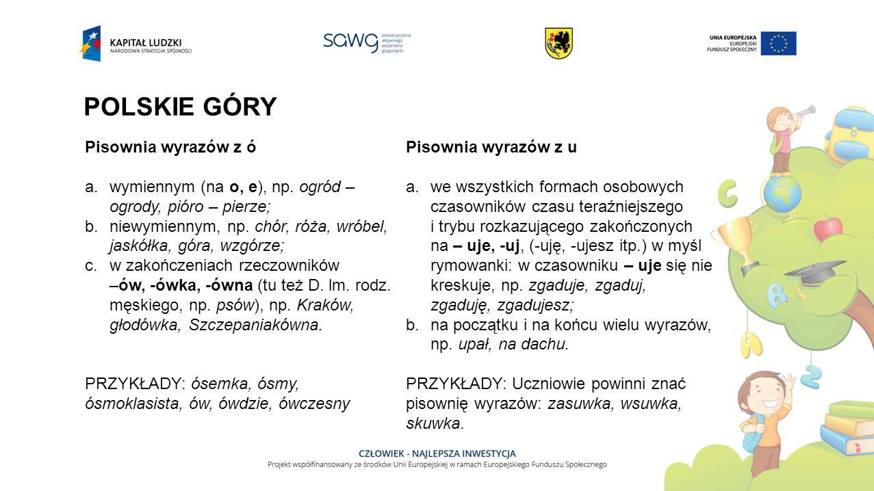 POLSKIE GÓRY Pisownia wyrazów z ó a.wymiennym (na o, e), np.