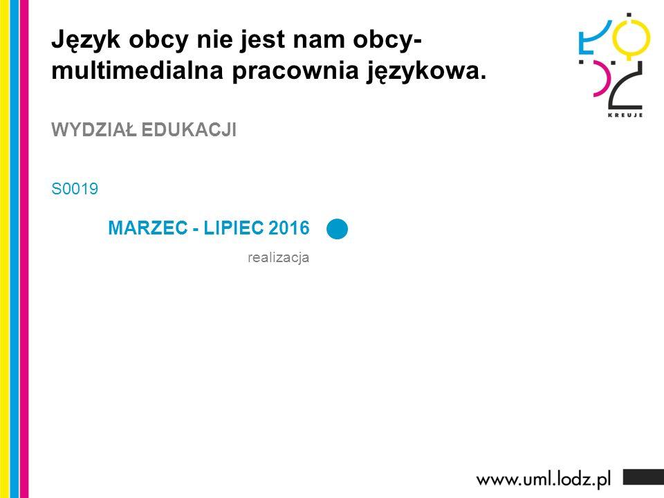 MARZEC - LIPIEC 2016 realizacja Język obcy nie jest nam obcy- multimedialna pracownia językowa.