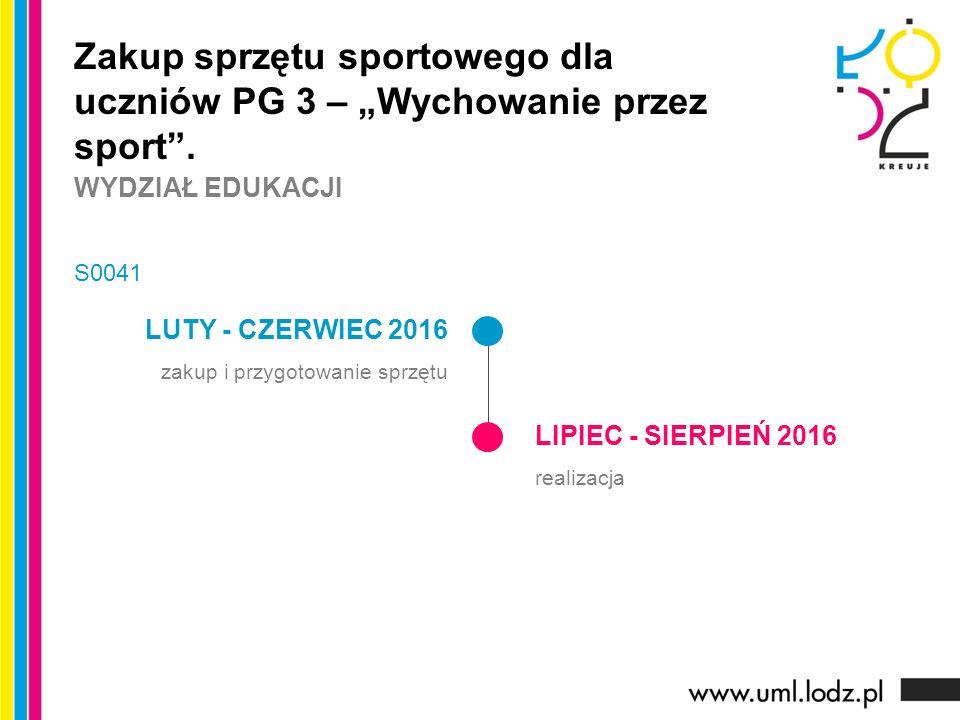 """LUTY - CZERWIEC 2016 zakup i przygotowanie sprzętu LIPIEC - SIERPIEŃ 2016 realizacja Zakup sprzętu sportowego dla uczniów PG 3 – """"Wychowanie przez sport ."""