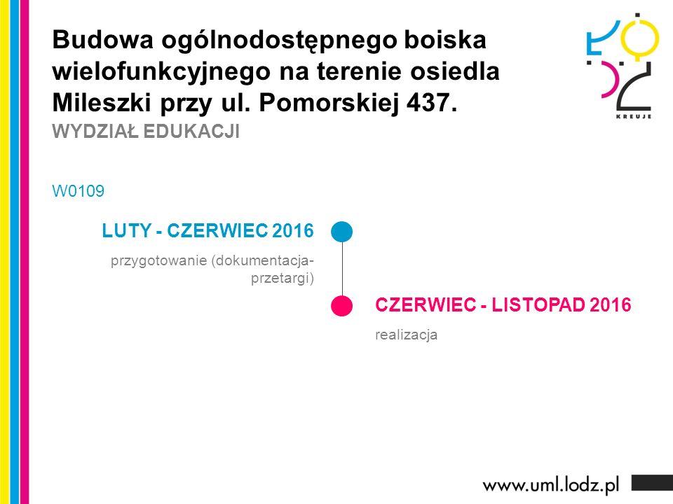 LUTY - CZERWIEC 2016 przygotowanie (dokumentacja- przetargi) CZERWIEC - LISTOPAD 2016 realizacja Budowa ogólnodostępnego boiska wielofunkcyjnego na terenie osiedla Mileszki przy ul.