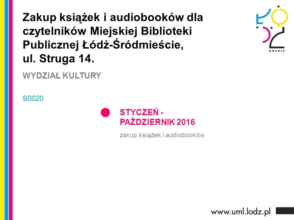 STYCZEŃ - PAŹDZIERNIK 2016 zakup książek i audiobooków Zakup książek i audiobooków dla czytelników Miejskiej Biblioteki Publicznej Łódź-Śródmieście, ul.