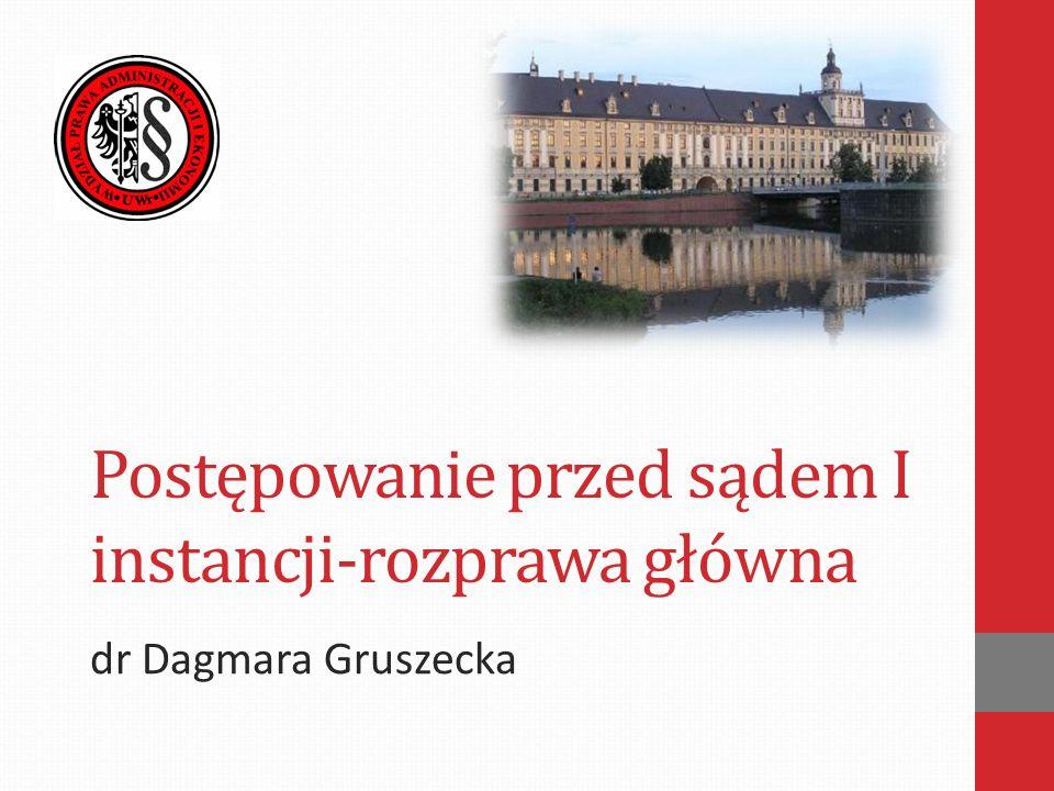 Postępowanie przed sądem I instancji-rozprawa główna dr Dagmara Gruszecka