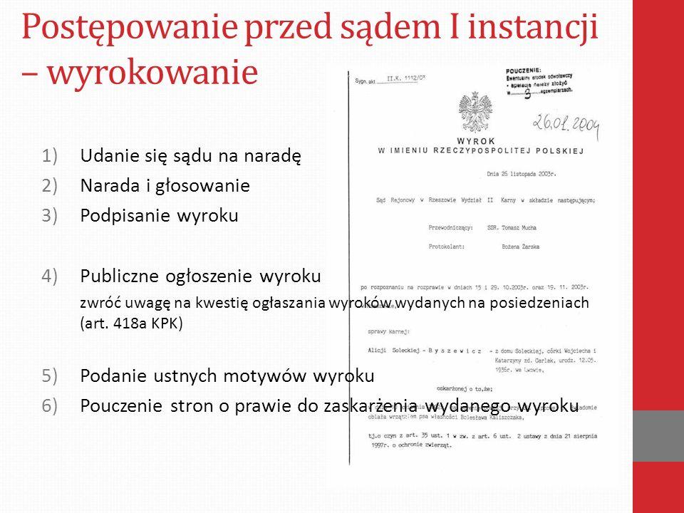 1)Udanie się sądu na naradę 2)Narada i głosowanie 3)Podpisanie wyroku 4)Publiczne ogłoszenie wyroku zwróć uwagę na kwestię ogłaszania wyroków wydanych na posiedzeniach (art.